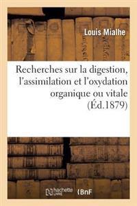 Recherches Sur La Digestion, L'Assimilation Et L'Oxydation Organique Ou Vitale