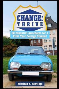 Change: Thrive: 50 Essential Anecdotes for a First Year College Student