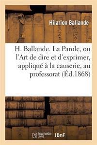 H. Ballande. La Parole, Ou L'Art de Dire Et D'Exprimer, Applique a la Causerie, Au Professorat
