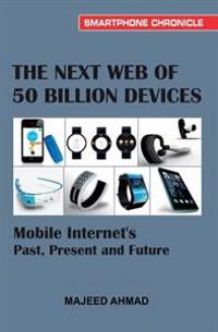 The Next Web of 50 Billion Devices: Mobile Internet's Past, Present and Future
