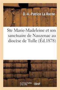 Ste Marie-Madeleine Et Son Sanctuaire de Nauzenac Au Dioc�se de Tulle