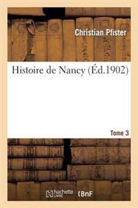 Histoire de Nancy. Tome 3