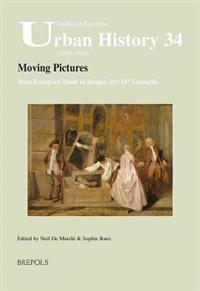 Moving Pictures. Intra-European Trade in Images, 16th-18th Centuries: Intra-European Trade in Images, 16th-18th Centuries
