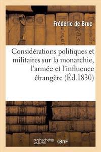 Considerations Politiques Et Militaires Sur La Monarchie, L'Armee Et L'Influence Etrangere