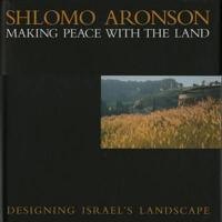 Shlomo Aronson: Making Peace with the Land--Designing Israel's Landscapes