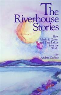 The Riverhouse Stories: How Pubah S. Queen and Lazy Larue Save the World