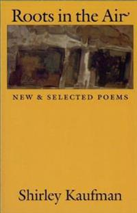 Roots in the Air: New & Selected Poems