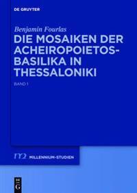 Die Mosaiken Der Acheiropoietos-Basilika in Thessaloniki: Eine Vergleichende Analyse Dekorativer Mosaiken Des 5. Und 6. Jahrhunderts