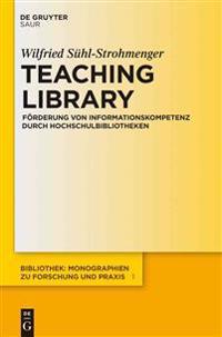 Teaching Library: Frderung Von Informationskompetenz Durch Hochschulbibliotheken