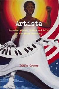 Artista: Becoming Mother, Artist and Lover by Any Means Necessary