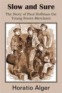 Slow and Sure, the Story of Paul Hoffman the Young Street-Merchant