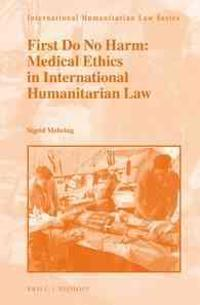 First Do No Harm: Medical Ethics in International Humanitarian Law