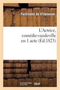 L'Actrice, Com�die-Vaudeville En 1 Acte
