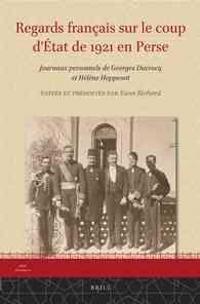 Regards Français Sur Le Coup d'État de 1921 En Perse: Journaux Personnels de Georges Ducrocq Et Hélène Hoppenot