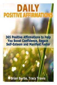 Daily Positive Affirmations: 365 Positive Affirmations to Help You Boost Confidence, Regain Self-Esteem and Manifest Faster