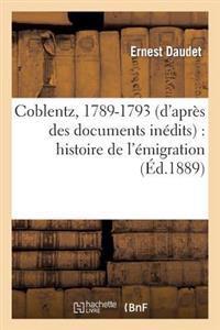 Coblentz, 1789-1793 (D'Apres Des Documents Inedits): Histoire de L'Emigration