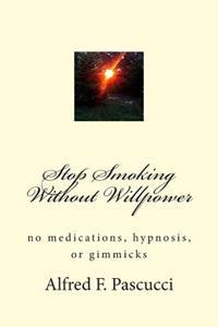 Stop Smoking Without Willpower: No Medications, Hypnosis, or Gimmicks