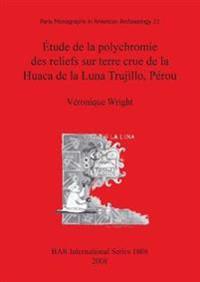 Etude de la polychromie des reliefs sur terre crue de la Huaca de la Luna Trujillo Perou