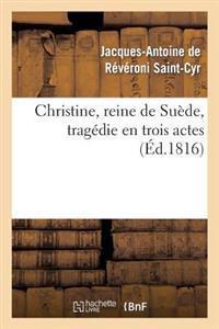 Christine, Reine de Su�de, Trag�die En Trois Actes