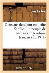 Deux ANS de Sejour En Petite Kabilie: Un Peuple de Barbares En Territoire Francais