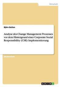 Analyse Des Change Management Prozesses VOR Dem Hintergrund Einer Corporate Social Responsibility (Csr) Implementierung