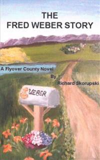 The Fred Weber Story: A Flyover County Novel