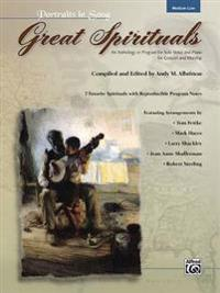 Great Spirituals (Portraits in Song): An Anthology or Program for Solo Voice and Piano for Concert and Worship (Low Voice)