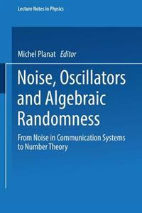 Noise, Oscillators and Algebraic Randomness