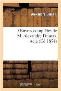 Oeuvres Compl�tes de M. Alexandre Dumas. Act�