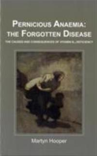 Pernicious anaemia: the forgotten disease - the causes and consequences of