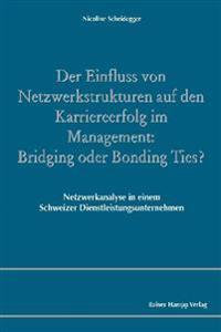 Der Einfluss von Netzwerkstrukturen auf den Karriereerfolg im Management: Bridging oder Bonding Ties?