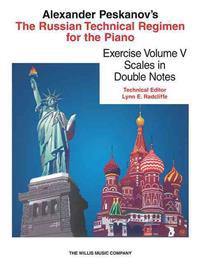The Russian Technical Regimen for the Piano, Volume 5: Scales in Double Notes