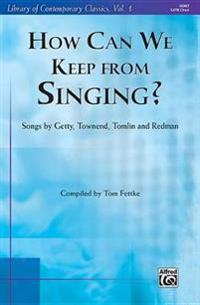 How Can We Keep from Singing?: Songs by Getty, Townend, Tomlin, and Redman