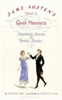 Jane austens guide to good manners - compliments, charades and horrible blu