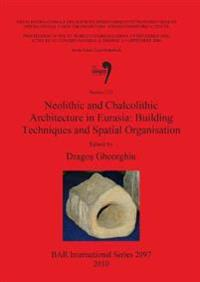 Neolithic and Chalcolithic Architecture in Eurasia: Building Techniques and Spatial Organisation
