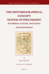 The Historiographical Concept 'System of Philosophy': Its Origin, Nature, Influence and Legitimacy
