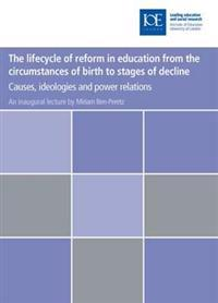 The Lifecycle of Reform in Education from the Circumstances of Birth to Stages of Decline: Causes, Ideologies and Power Relations
