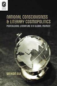 National Consciousness and Literary Cosmopolitics: Postcolonial Literature in a Global Moment