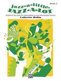 Jazz-A-Little, Jazz-A-Lot, Bk 3: 8 Solos in Jazz Styles for Intermediate to Late Intermediate Pianists