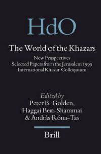 The World of the Khazars: New Perspectives. Selected Papers from the Jerusalem 1999 International Khazar Colloquium