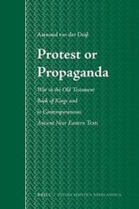 Protest or Propaganda: War in the Old Testament Book of Kings and in Contemporaneous Ancient Near Eastern Texts