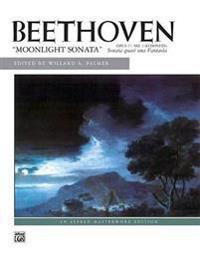 "Beethoven: ""Moonlight Sonata"": Opus 27, No. 2 (Complete) Sonata Quasi Una Fantasia"