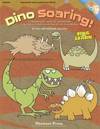 Dino Soaring!: A Prehistoric Musical Adventure for Cross-Curricular Fun in the Classroom