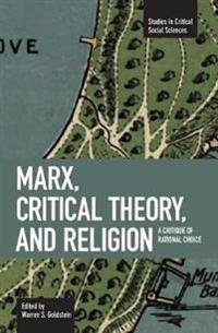Marx, Critical Theory And Religion: A Critique Of Rational Choice