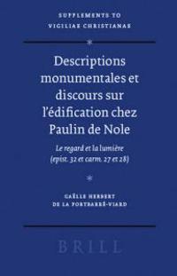 Descriptions Monumentales Et Discours Sur L'Edification Chez Paulin de Nole: Le Regard Et La Lumiere (Epist. 32 Et Carm. 27 Et 28)