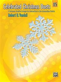 Celebrated Christmas Duets, Book 5: 6 Christmas Favorites Arranged for Intermediate to Late Intermediate Pianists