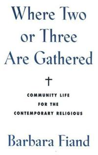 Where Two or Three Are Gathered: Community Life for the Contemporary Religious