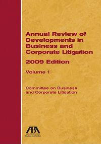 Annual Review of Developments in Business and Corporate Litigation, 2009 Edition