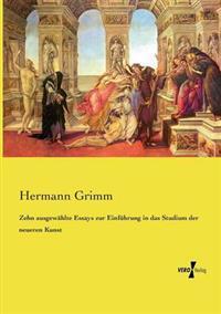 Zehn Ausgewahlte Essays Zur Einfuhrung in Das Studium Der Neueren Kunst