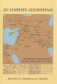 Zij Schreven Geschiedenis: Historische Documenten Uit Het Oude Nabije Oosten (2500 - 100 V. Chr.)
